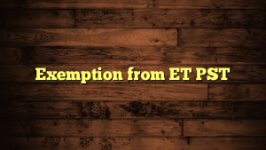 Exemption from ET PST