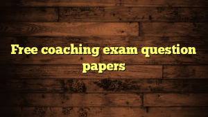 Free coaching exam question papers