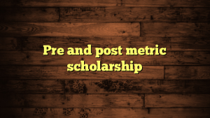 Pre and post metric scholarship