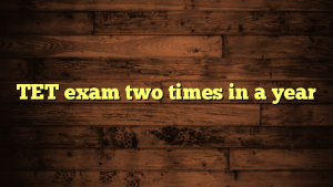 TET exam two times in a year