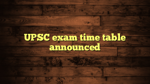 UPSC exam time table announced