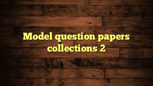 Model question papers collections 2