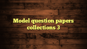 Model question papers collections 3