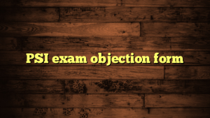 PSI exam objection form
